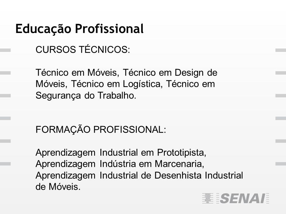 Educação Profissional CURSOS TÉCNICOS: Técnico em Móveis, Técnico em Design de Móveis, Técnico em Logística, Técnico em Segurança do Trabalho. FORMAÇÃ