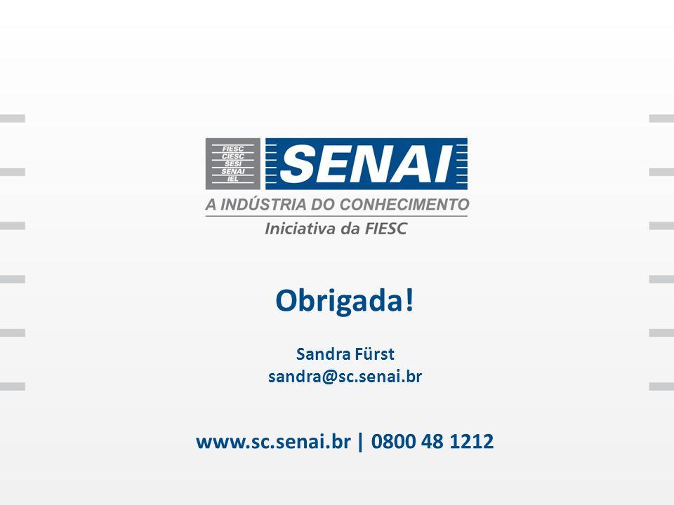 Obrigada! Sandra Fürst sandra@sc.senai.br www.sc.senai.br | 0800 48 1212