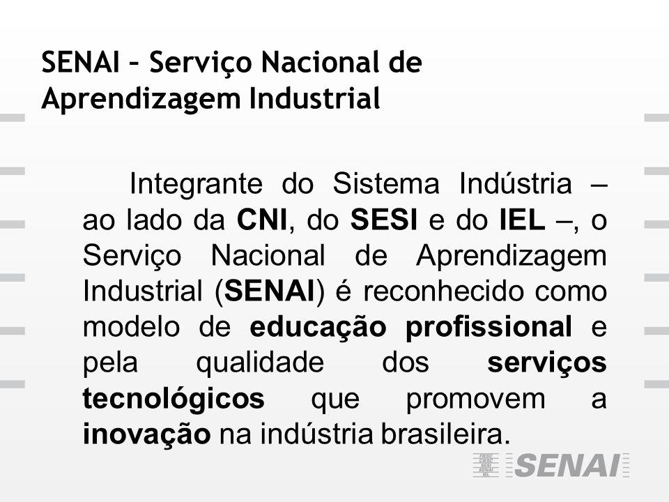 SENAI – Serviço Nacional de Aprendizagem Industrial Integrante do Sistema Indústria – ao lado da CNI, do SESI e do IEL –, o Serviço Nacional de Aprend