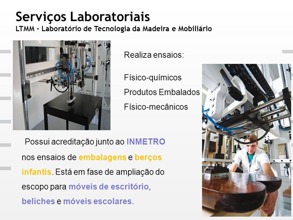 Serviços Laboratoriais LTMM - Laboratório de Tecnologia da Madeira e Mobiliário Realiza ensaios: Físico-químicos Produtos Embalados Físico-mecânicos P
