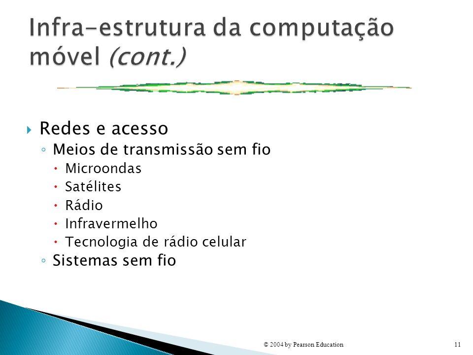 Redes e acesso Meios de transmissão sem fio Microondas Satélites Rádio Infravermelho Tecnologia de rádio celular Sistemas sem fio © 2004 by Pearson Ed