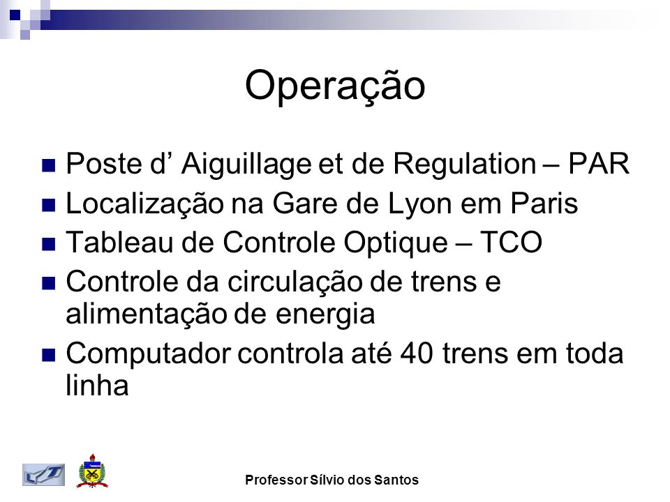 Operação Poste d Aiguillage et de Regulation – PAR Localização na Gare de Lyon em Paris Tableau de Controle Optique – TCO Controle da circulação de trens e alimentação de energia Computador controla até 40 trens em toda linha