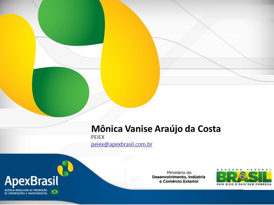 Projeto Extensão Industrial Exportadora Mônica Vanise Araújo da Costa PEIEX peiex@apexbrasil.com.br