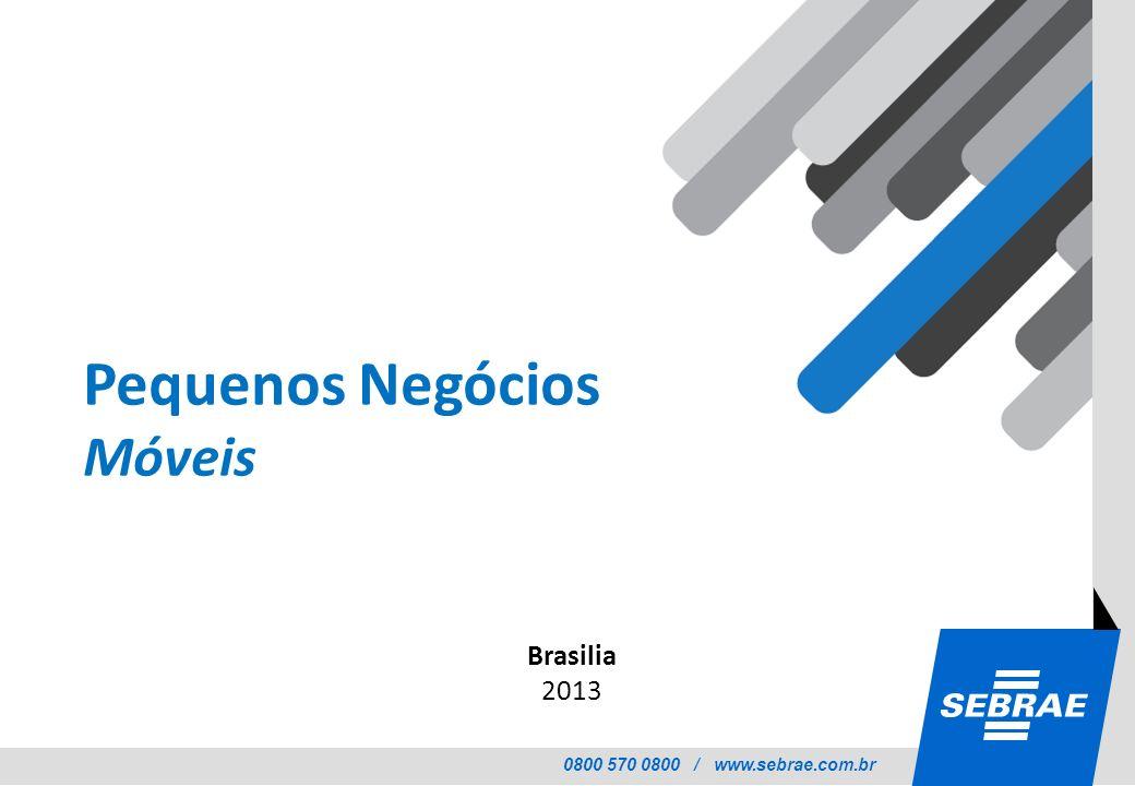 0800 570 0800 / www.sebrae.com.br Brasilia 2013 Pequenos Negócios Móveis