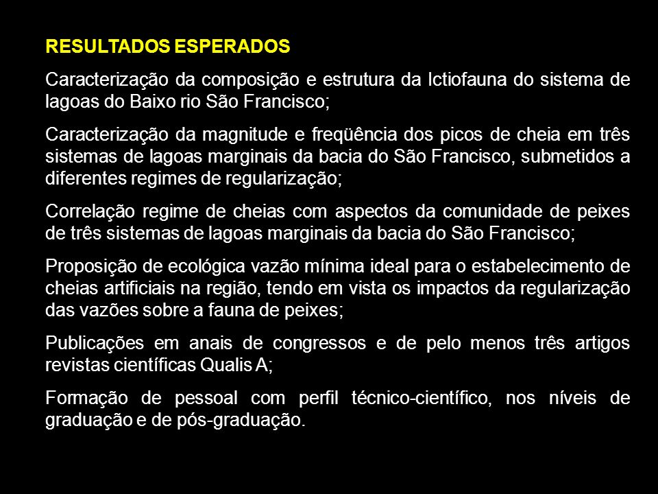 RESULTADOS ESPERADOS Caracterização da composição e estrutura da Ictiofauna do sistema de lagoas do Baixo rio São Francisco; Caracterização da magnitu