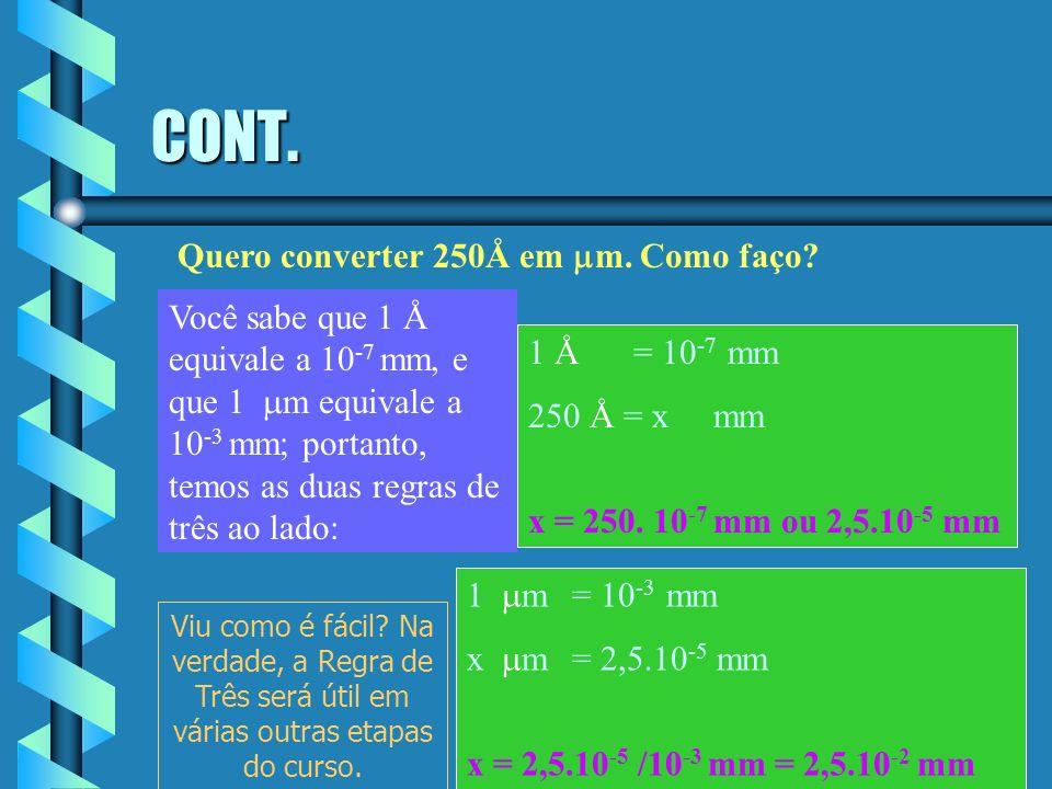 Conversão de medidas Você pode converter as diversas unidades de medida. Basta ter uma noção simples de regra de três. Veja os exemplos abaixo: Quero