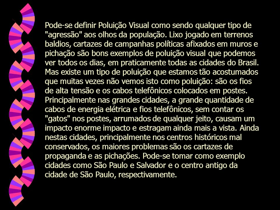 Pode-se definir Poluição Visual como sendo qualquer tipo de agressão aos olhos da população.