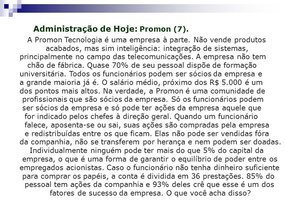 Administração de Hoje: Promon (7). A Promon Tecnologia é uma empresa à parte. Não vende produtos acabados, mas sim inteligência: integração de sistema