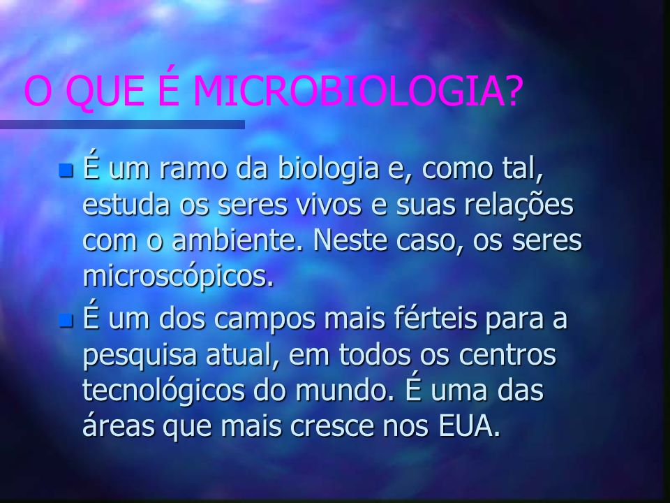 O QUE É MICROBIOLOGIA.