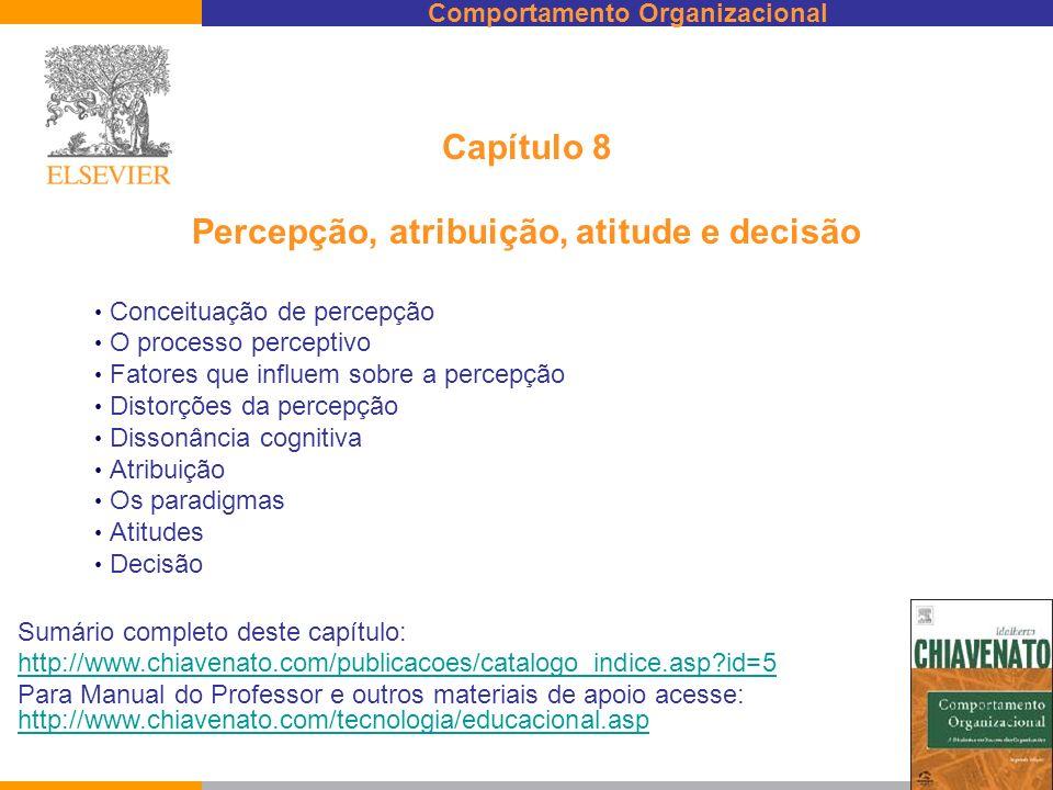 Comportamento Organizacional Capítulo 8 Percepção, atribuição, atitude e decisão Conceituação de percepção O processo perceptivo Fatores que influem s
