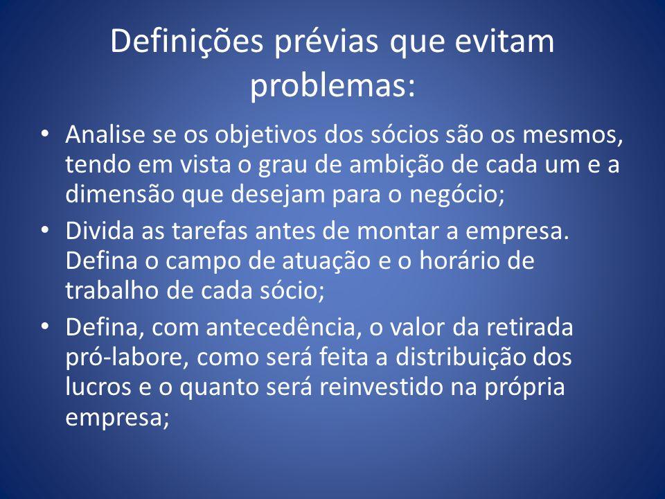 Definições prévias que evitam problemas: Analise se os objetivos dos sócios são os mesmos, tendo em vista o grau de ambição de cada um e a dimensão qu