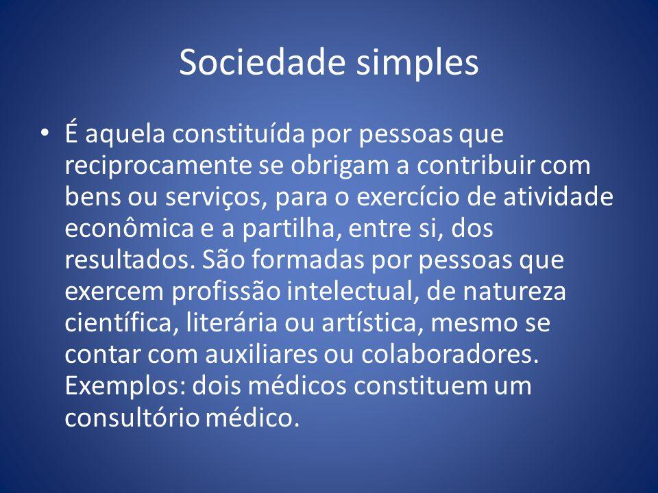 Sociedade simples É aquela constituída por pessoas que reciprocamente se obrigam a contribuir com bens ou serviços, para o exercício de atividade econ