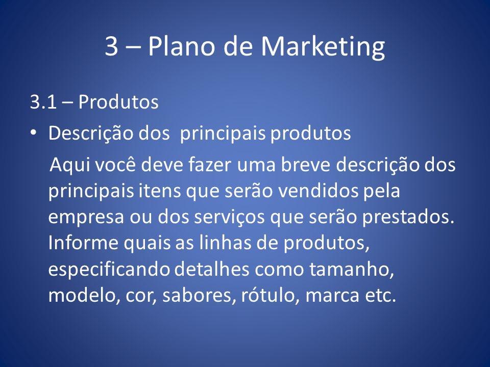 3 – Plano de Marketing 3.1 – Produtos Descrição dos principais produtos Aqui você deve fazer uma breve descrição dos principais itens que serão vendid