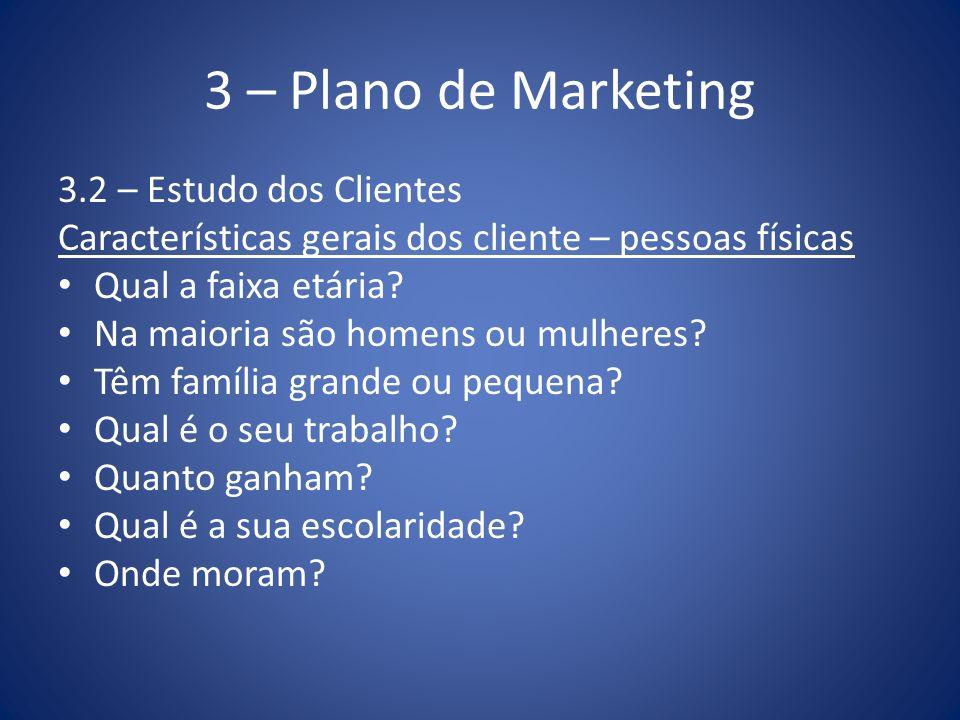 3 – Plano de Marketing 3.2 – Estudo dos Clientes Características gerais dos cliente – pessoas físicas Qual a faixa etária? Na maioria são homens ou mu