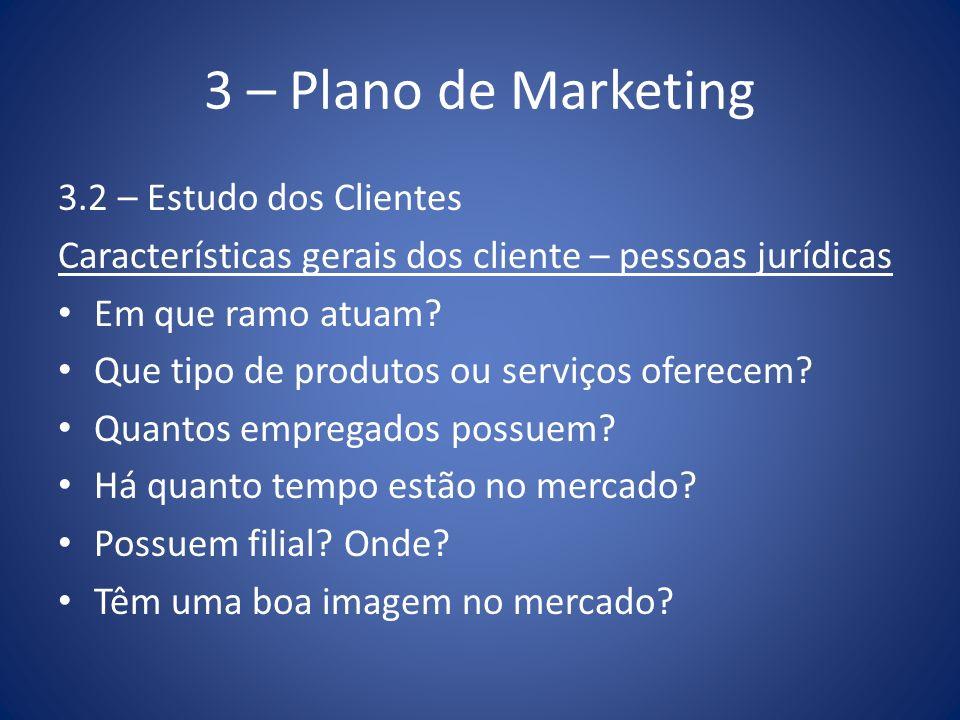 3 – Plano de Marketing 3.2 – Estudo dos Clientes Características gerais dos cliente – pessoas jurídicas Em que ramo atuam? Que tipo de produtos ou ser