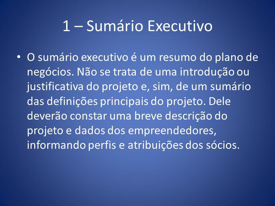 1 – Sumário Executivo Embora o Sumário Executivo compreenda a primeira parte do Plano, ele só deve ser elaborado após a conclusão de todo o plano.