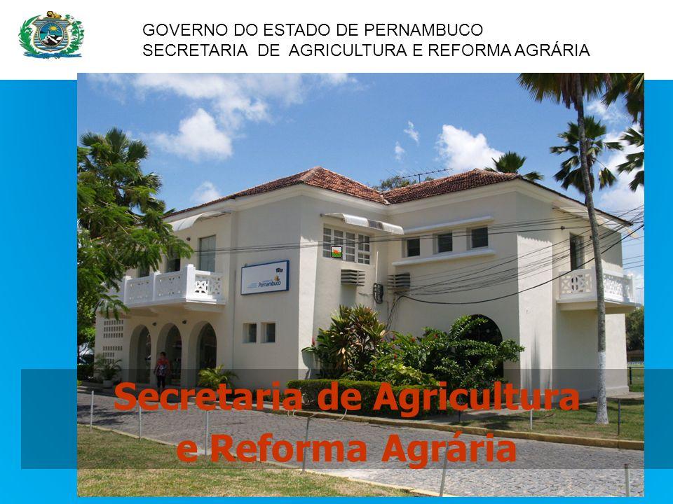 GOVERNO DO ESTADO DE PERNAMBUCO SECRETARIA DE AGRICULTURA E REFORMA AGRÁRIA Secretaria de Agricultura e Reforma Agrária