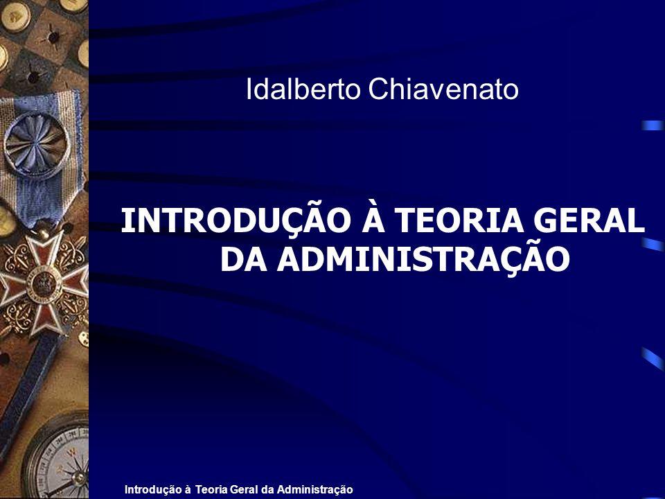 Introdução à Teoria Geral da Administração Idalberto Chiavenato INTRODUÇÃO À TEORIA GERAL DA ADMINISTRAÇÃO