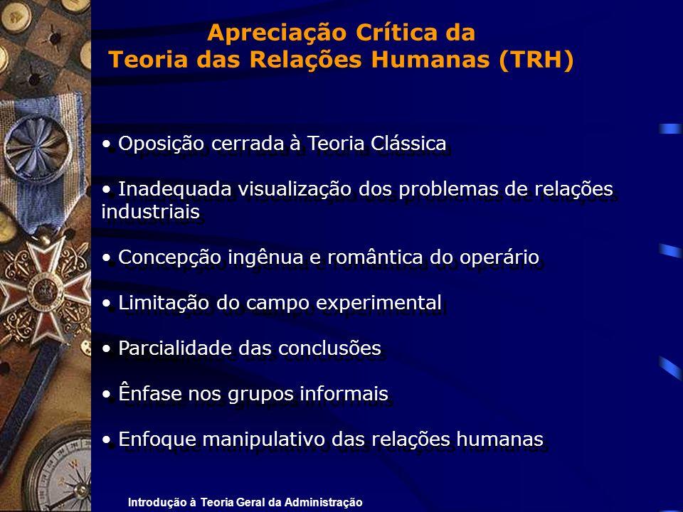Introdução à Teoria Geral da Administração Oposição cerrada à Teoria Clássica Inadequada visualização dos problemas de relações industriais Concepção