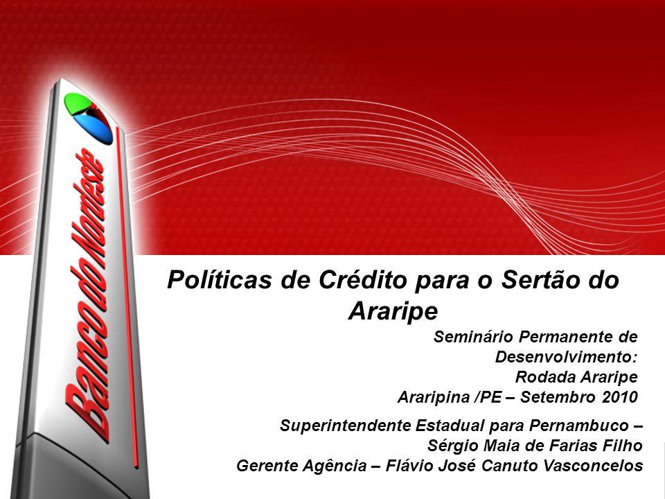 Políticas de Crédito para o Sertão do Araripe Seminário Permanente de Desenvolvimento: Rodada Araripe Araripina /PE – Setembro 2010 Superintendente Es