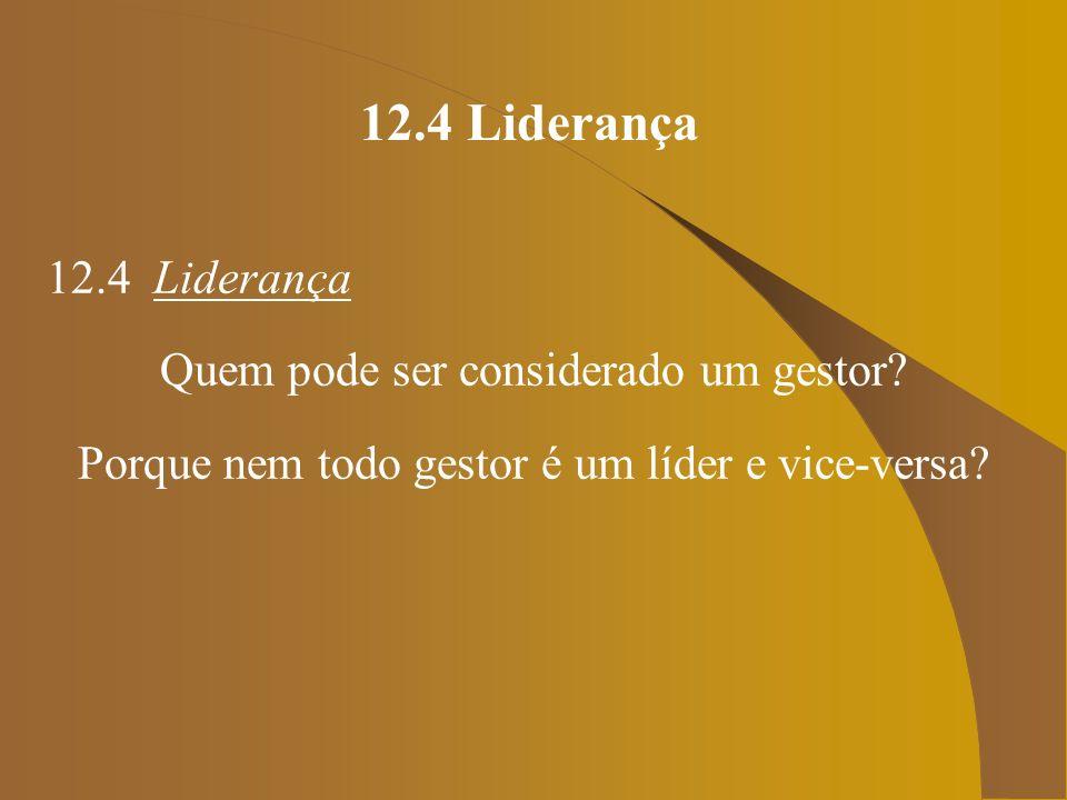 12.4 Liderança 12.4 Liderança O líder opera sobre os recursos emocionais e espirituais da organização, sobre seus valores, comprometimento e aspirações (BENNIS e NANUS, 1998).