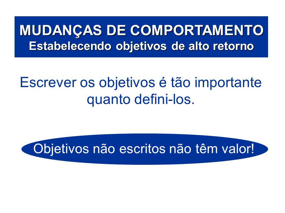 ÁREAS DE ATUAÇÃO MUDANÇAS DE COMPORTAMENTO Estabelecendo objetivos de alto retorno Escrever os objetivos é tão importante quanto defini-los. Objetivos