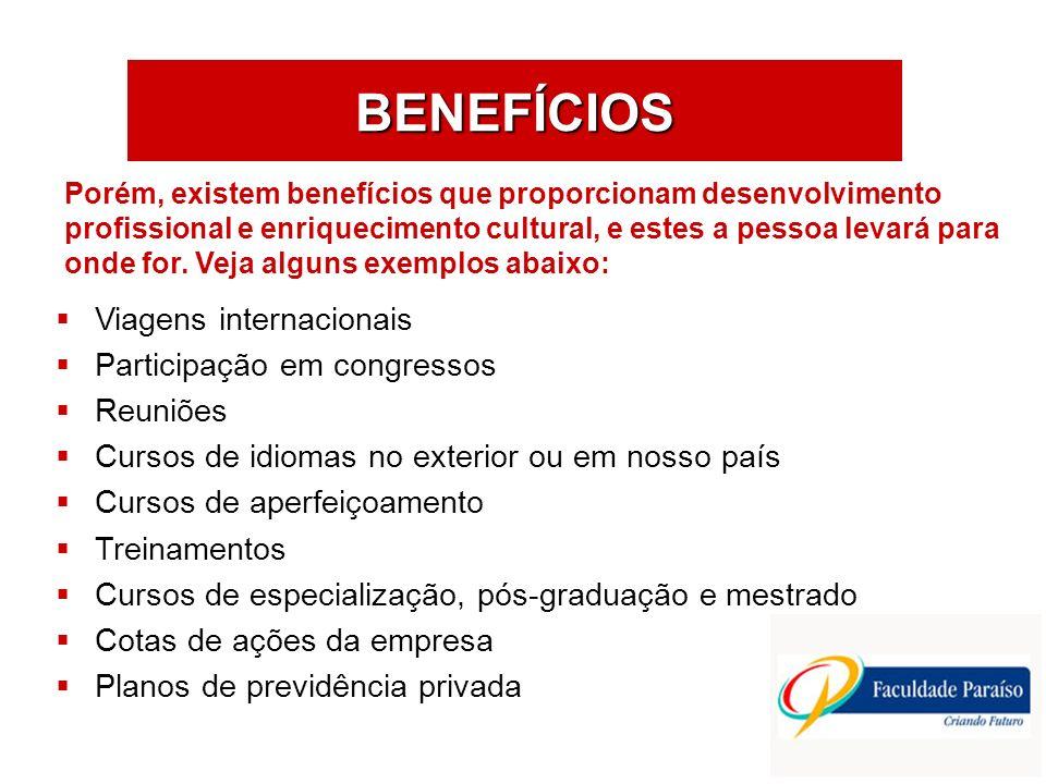 BENEFÍCIOS Viagens internacionais Participação em congressos Reuniões Cursos de idiomas no exterior ou em nosso país Cursos de aperfeiçoamento Treinam