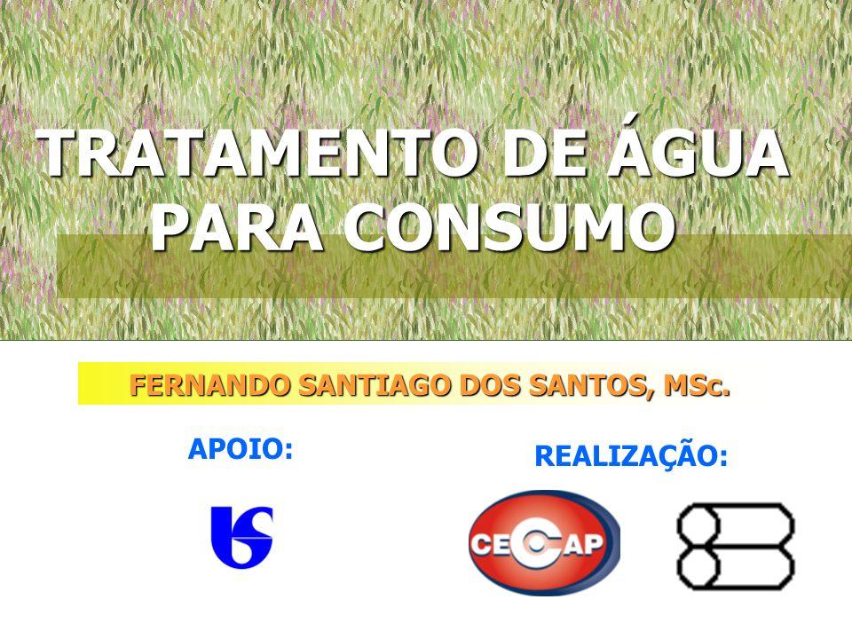 TRATAMENTO DE ÁGUA PARA CONSUMO FERNANDO SANTIAGO DOS SANTOS, MSc. APOIO: REALIZAÇÃO: