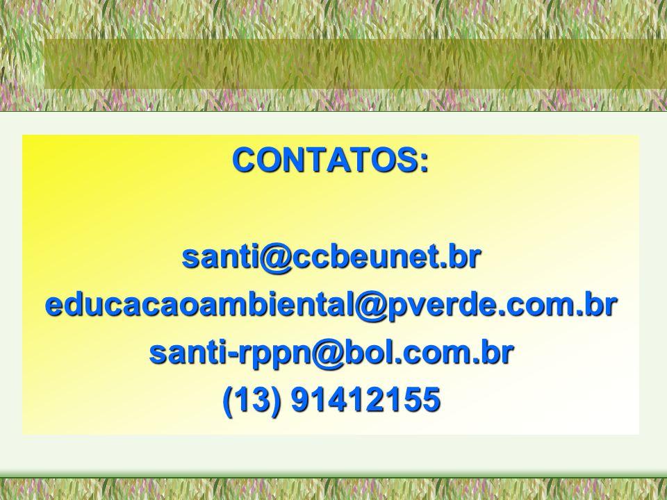 CONTATOS: santi@ccbeunet.br educacaoambiental@pverde.com.br santi-rppn@bol.com.br (13) 91412155