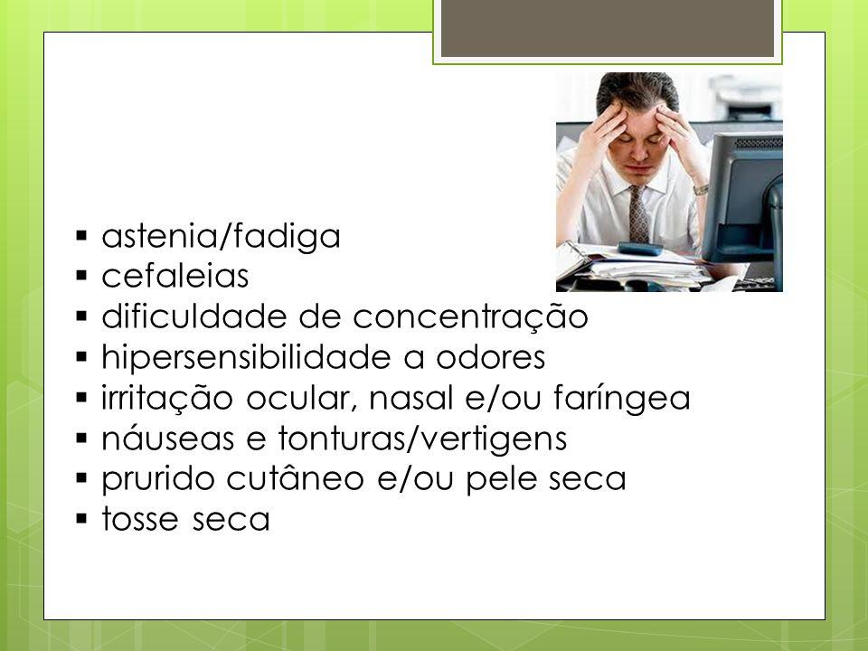 astenia/fadiga cefaleias dificuldade de concentração hipersensibilidade a odores irritação ocular, nasal e/ou faríngea náuseas e tonturas/vertigens pr