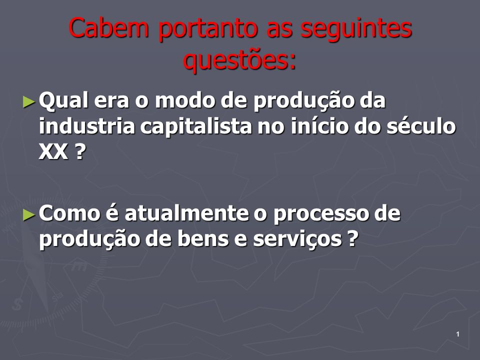 1 Cabem portanto as seguintes questões: Qual era o modo de produção da industria capitalista no início do século XX .