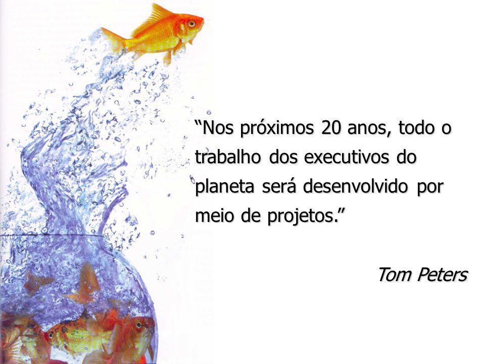 Nos próximos 20 anos, todo o trabalho dos executivos do planeta será desenvolvido por meio de projetos. Tom Peters