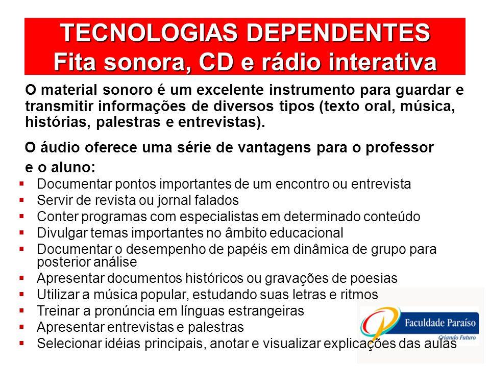 TECNOLOGIAS DEPENDENTES Fita sonora, CD e rádio interativa O material sonoro é um excelente instrumento para guardar e transmitir informações de diver