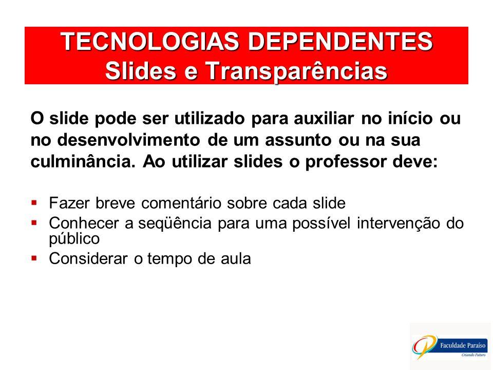 TECNOLOGIAS DEPENDENTES Slides e Transparências O slide pode ser utilizado para auxiliar no início ou no desenvolvimento de um assunto ou na sua culmi