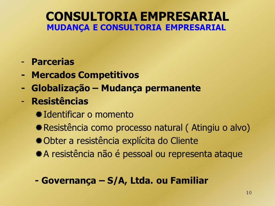 10 CONSULTORIA EMPRESARIAL MUDANÇA E CONSULTORIA EMPRESARIAL -Parcerias -Mercados Competitivos -Globalização – Mudança permanente -Resistências Identi