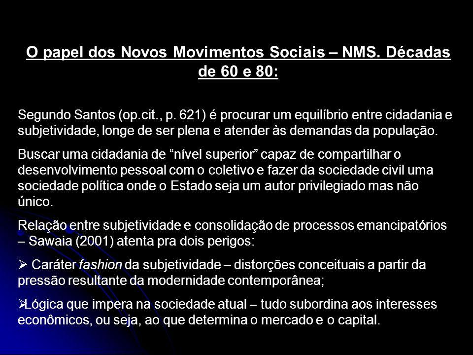 O papel dos Novos Movimentos Sociais – NMS. Décadas de 60 e 80: Segundo Santos (op.cit., p. 621) é procurar um equilíbrio entre cidadania e subjetivid