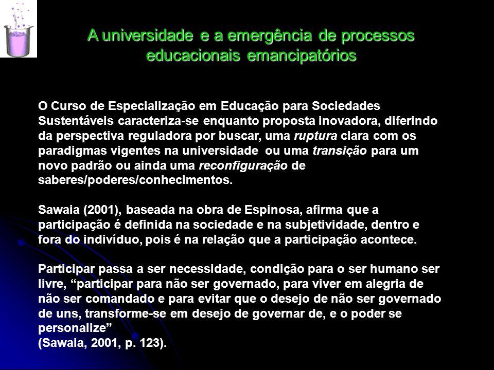 A universidade e a emergência de processos educacionais emancipatórios O Curso de Especialização em Educação para Sociedades Sustentáveis caracteriza-
