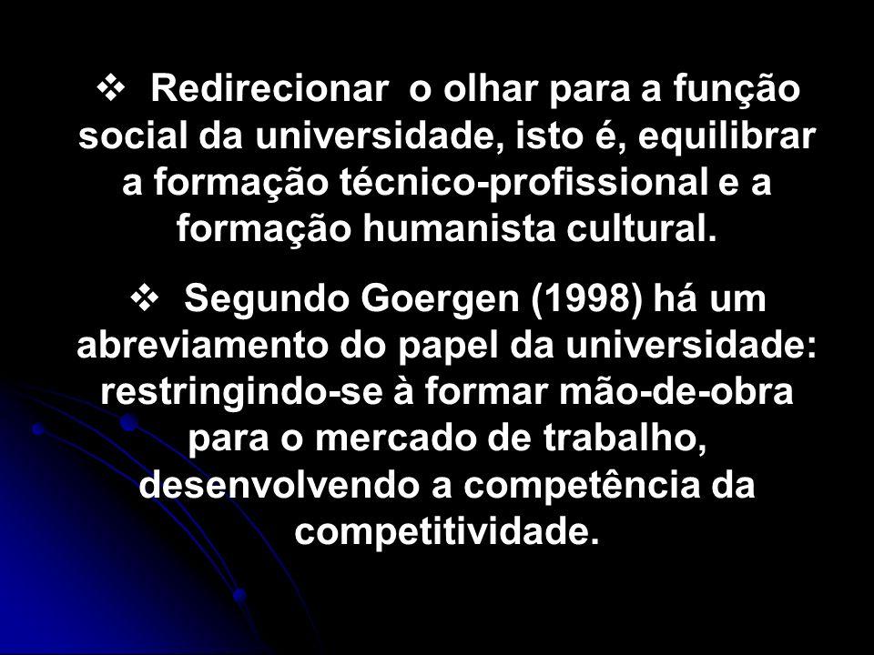 Redirecionar o olhar para a função social da universidade, isto é, equilibrar a formação técnico-profissional e a formação humanista cultural. Segundo