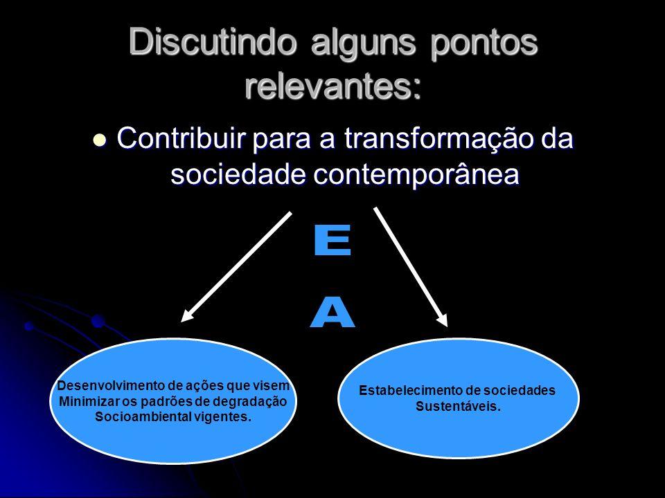 Discutindo alguns pontos relevantes: Contribuir para a transformação da sociedade contemporânea Contribuir para a transformação da sociedade contempor