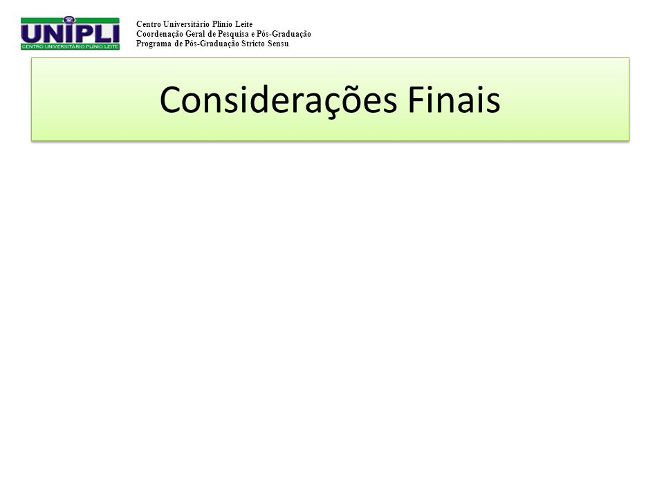 Centro Universitário Plinio Leite Coordenação Geral de Pesquisa e Pós-Graduação Programa de Pós-Graduação Stricto Sensu Considerações Finais