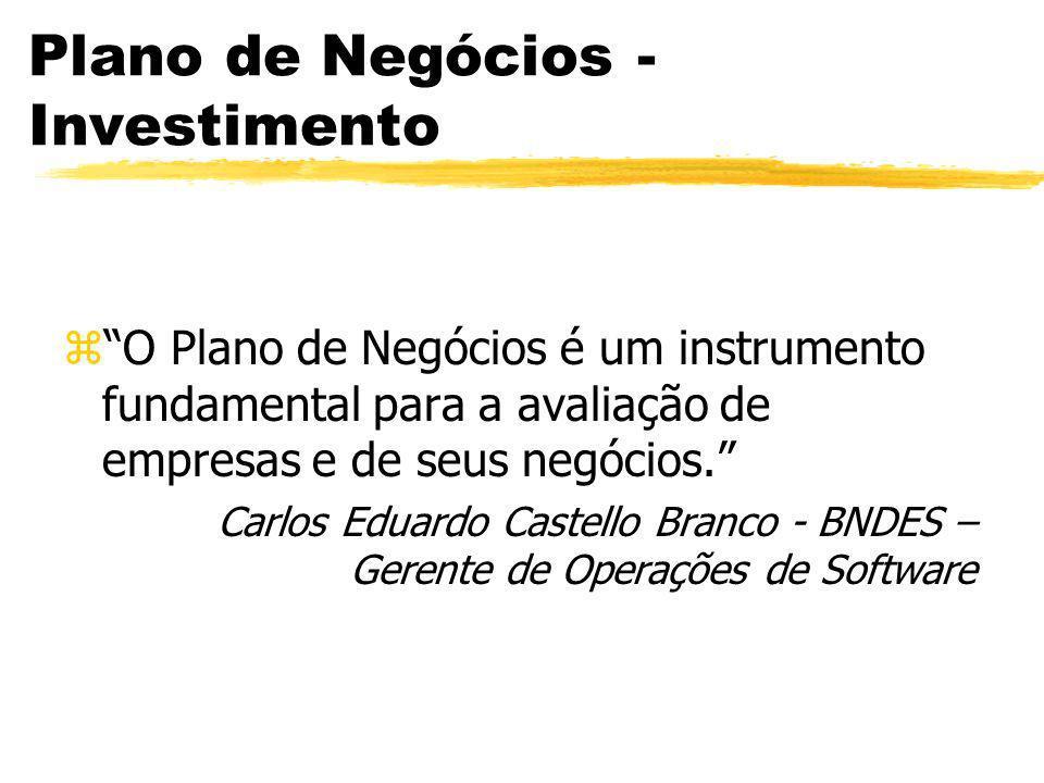 Plano de Negócios - Investimento zO Plano de Negócios é um instrumento fundamental para a avaliação de empresas e de seus negócios. Carlos Eduardo Cas