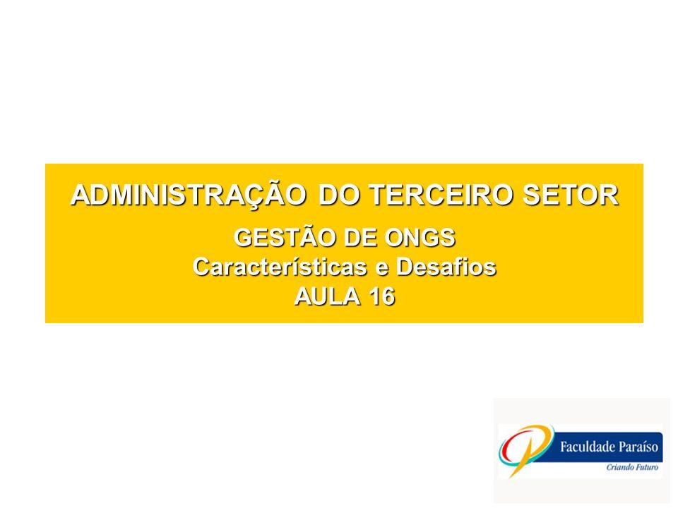 ADMINISTRAÇÃO DO TERCEIRO SETOR GESTÃO DE ONGS Características e Desafios AULA 16