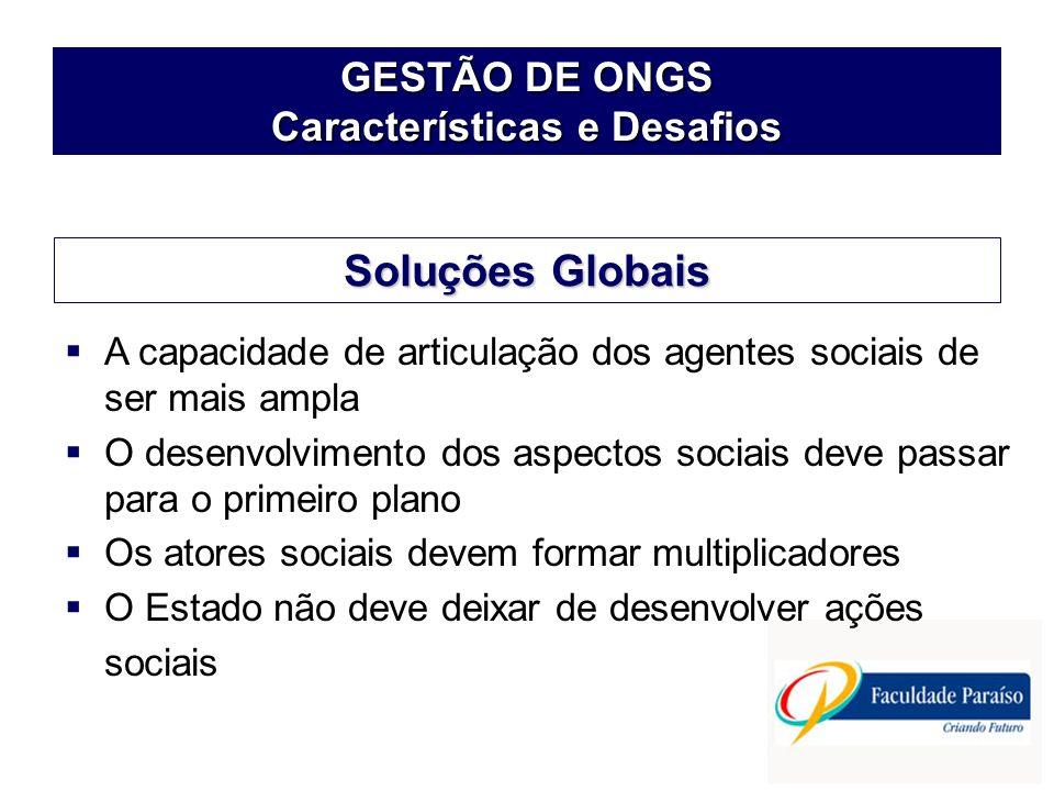 GESTÃO DE ONGS Características e Desafios A capacidade de articulação dos agentes sociais de ser mais ampla O desenvolvimento dos aspectos sociais dev