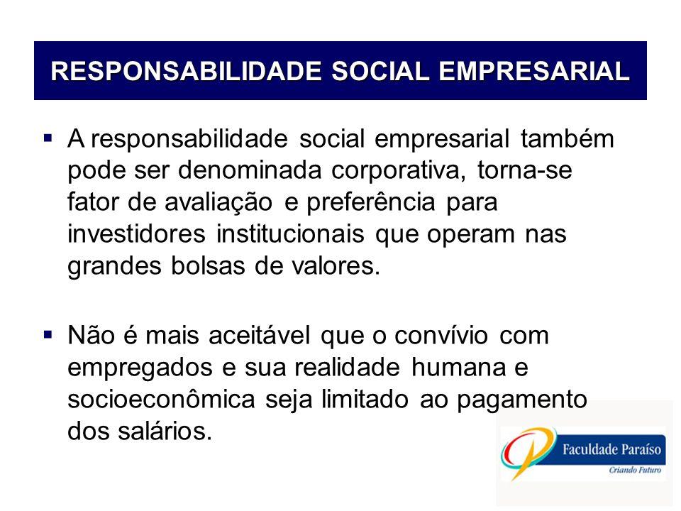 RESPONSABILIDADE SOCIAL EMPRESARIAL A responsabilidade social empresarial também pode ser denominada corporativa, torna-se fator de avaliação e prefer