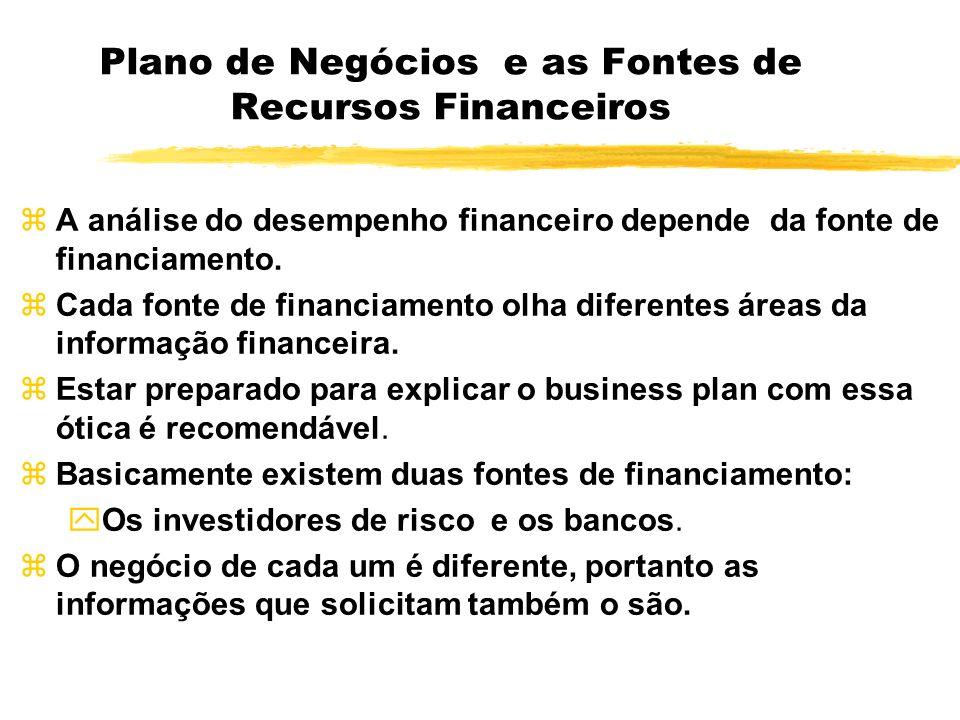 Plano de Negócios e as Fontes de Recursos Financeiros zA análise do desempenho financeiro depende da fonte de financiamento. zCada fonte de financiame
