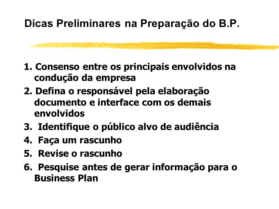 Dicas Preliminares na Preparação do B.P. 1. Consenso entre os principais envolvidos na condução da empresa 2. Defina o responsável pela elaboração doc