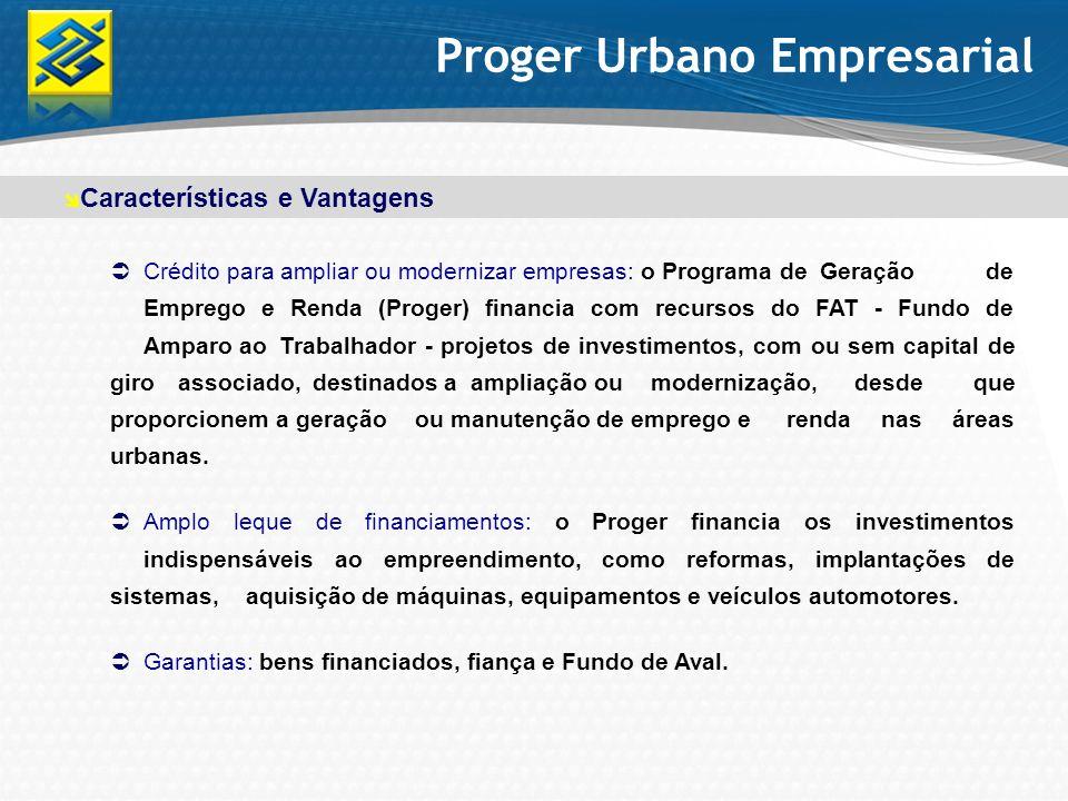 Proger Urbano Empresarial Crédito para ampliar ou modernizar empresas: o Programa de Geração de Emprego e Renda (Proger) financia com recursos do FAT