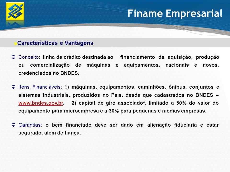 Finame Empresarial Conceito: linha de crédito destinada ao financiamento da aquisição, produção ou comercialização de máquinas e equipamentos, naciona