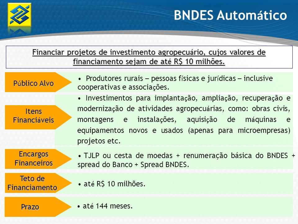 Financiar projetos de investimento agropecu á rio, cujos valores de financiamento sejam de at é R$ 10 milhões. P ú blico Alvo Encargos Financeiros TJL