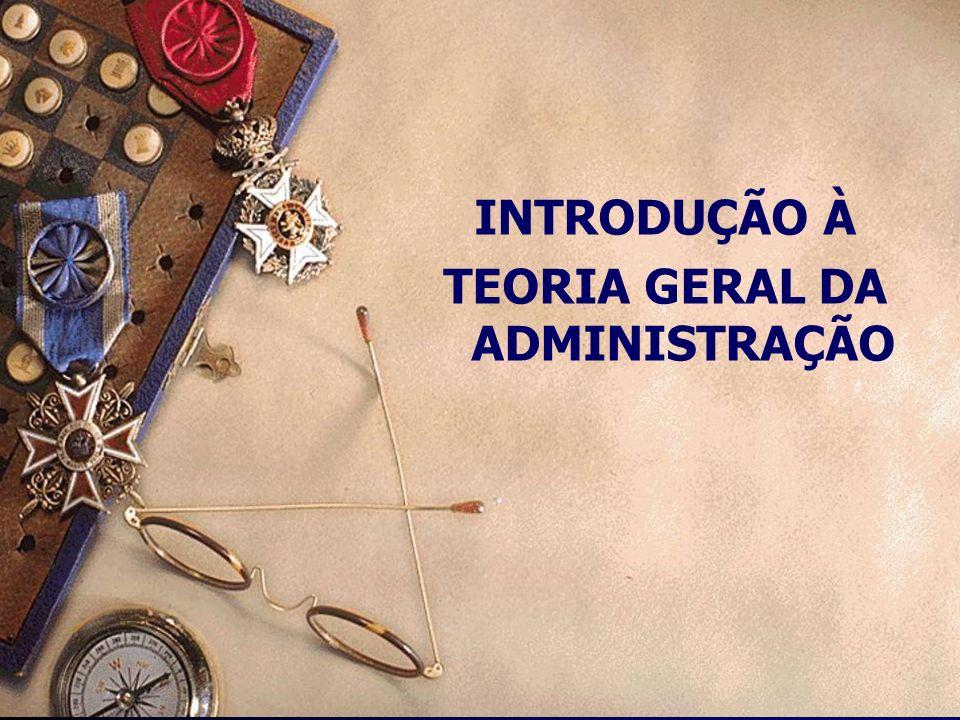 Profa. Marcéli Ramalho Fontoura Introdução à Teoria Geral da Administração INTRODUÇÃO À TEORIA GERAL DA ADMINISTRAÇÃO